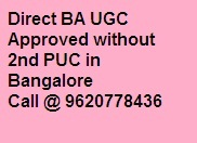 Direct ba without 2nd puc in koramangala call 9620778436  admission open now for ba so hurry up guys  correspondence course : ucg approved  course : ba (hps,hep,pps) duration : 3 years eligibility : sslc or 2nd puc in any specialization   for admission ca